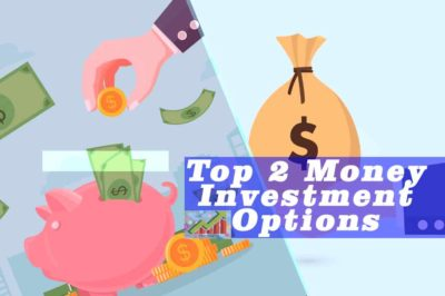 Top 2 Money Investment Options