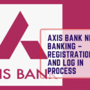 Axis Net Banking – Registration and Log In Process