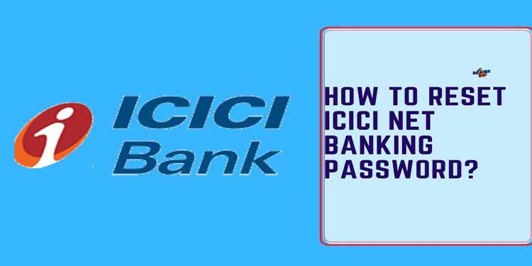 How to Reset ICICI Net Banking Password