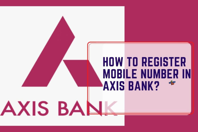 How to Register Mobile Number in Axis Bank