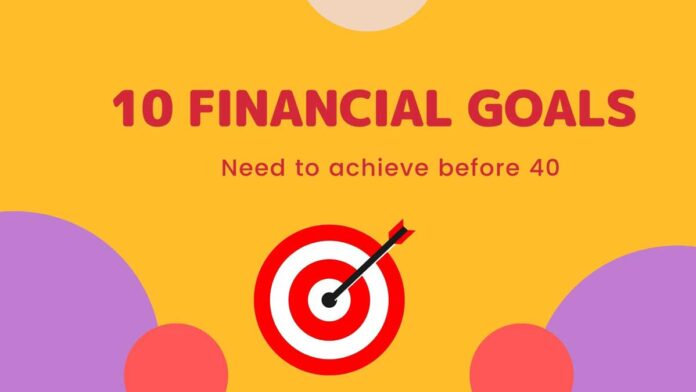 10 Financial goals you need to achieve before 40