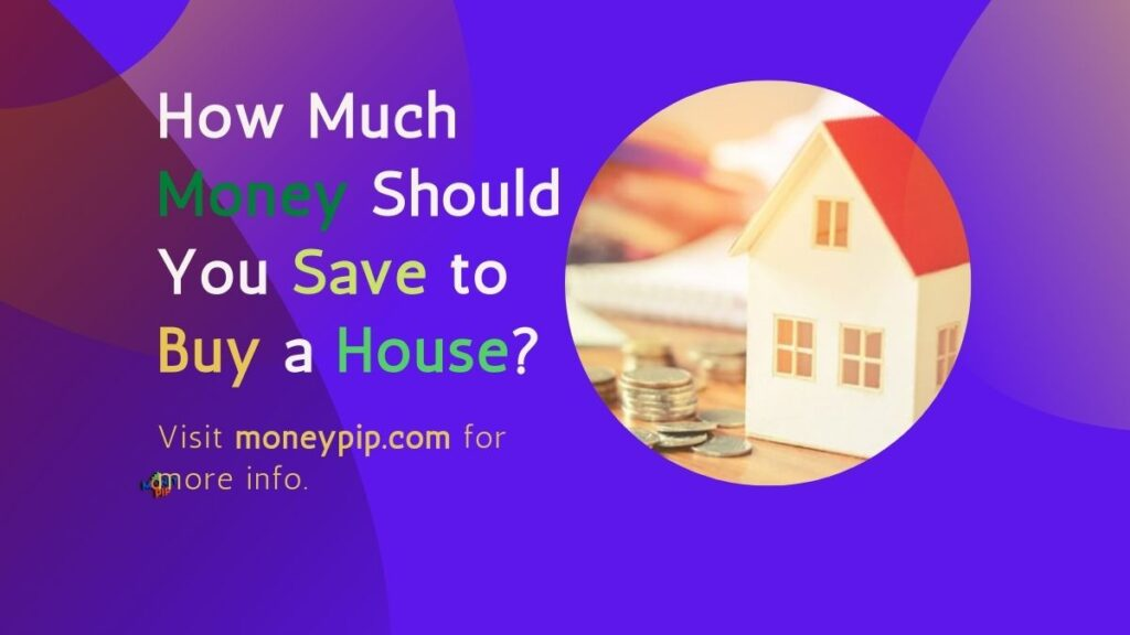 How Much Money Should You Save to Buy a House?