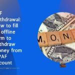 EPF Withdrawal: How to fill an offline form to withdraw money from a PAF account
