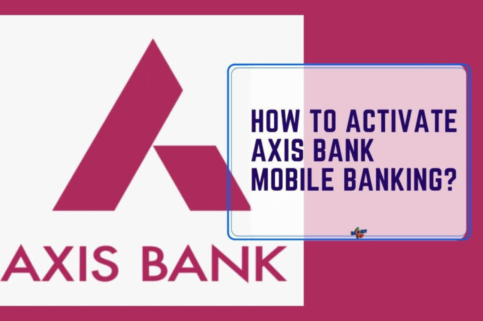How to Activate Axis Bank Mobile Banking?