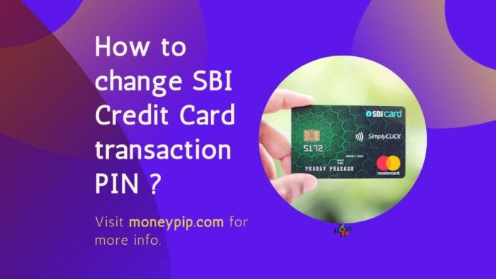 How to change SBI Credit Card transaction PIN ?